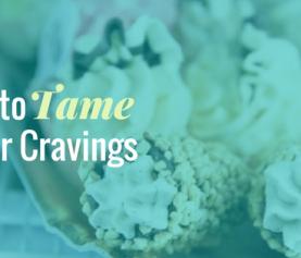 How to Tame Sugar Cravings