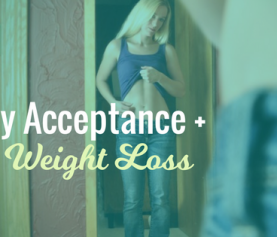 How Accepting Your Body Leads to Weight Loss