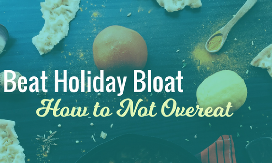 Beat Holiday Bloat; How to NOT Overeat on Thanksgiving